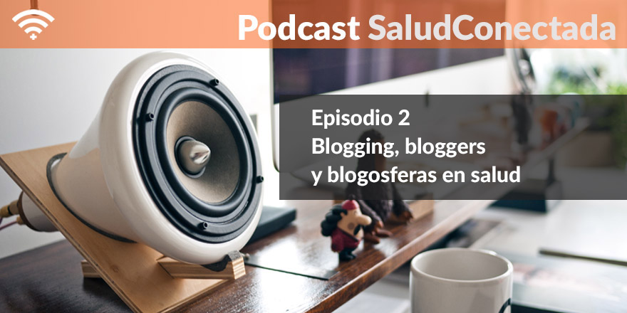 Podcast Episodio 2: Blogging, bloggers y blogosferas de salud