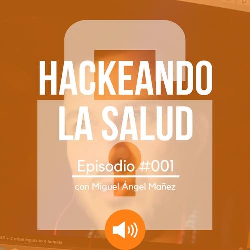 #001 Hackeando la gestión sanitaria con Miguel Angel Mañez