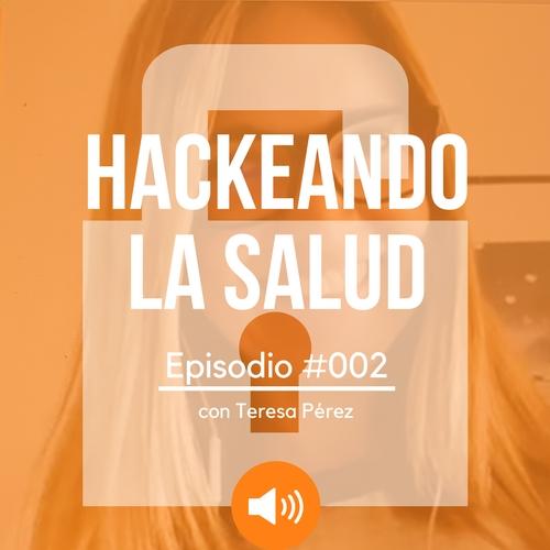 #002 Hackeando las redes sociales en salud con Teresa Pérez